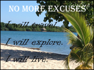 No more excuses, travel, travel inspiration